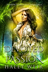 Devoted to His Passion: Shadow World Shifters Book 4 Kindle Edition