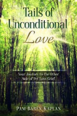 Tails of Unconditional Love : Your Journey to the Other Side of Pet Loss Grief Kindle Edition