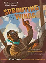 Sprouting Wings: The True Story of James Herman Banning, the First African American Pilot to Fly Across the United States