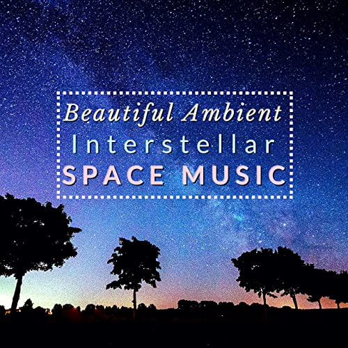 Beautiful Ambient - Interstellar Space Music by Ambient