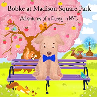 Bobke at Madison Square Park: Adventures of a Puppy in NYC (Bobke Series Book 7)