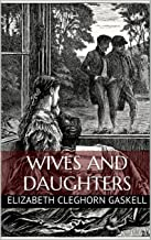 Wives and Daughters (Illustrated): An Every-Day Story