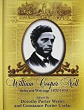 William Cooper Nell: Nineteenth-Century African American Abolitionist, Historian, Integrationist;Selected Writings 1832-1874