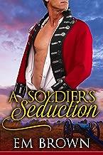 A Soldier's Seduction: A Super Steamy Time Travel Romance