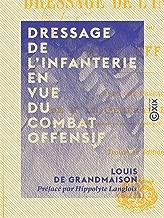 Dressage de l'infanterie en vue du combat offensif (French Edition)
