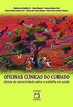 Oficinas clínicas do cuidado: efeitos da narratividade sobre o trabalho em saúde (Portuguese Edition)