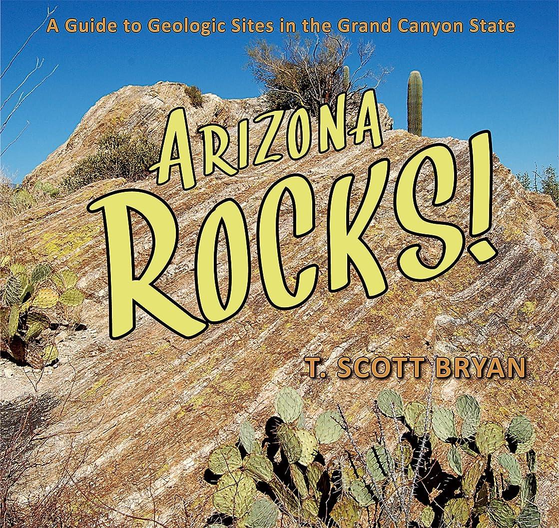 手入れ田舎者層Arizona Rocks!: A Guide to Geologic Sites in the Grand Canyon State (Geology Rocks!) (English Edition)