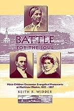 Battle for the Soul: Mètis Children Encounter Evangelical Protestants at Mackinaw Mission, 1823-1837
