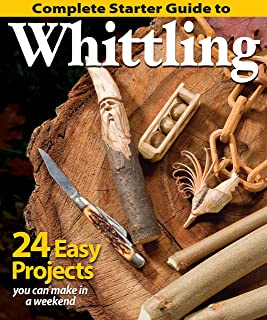 Complete Starter Guide to Whittling: 24 Easy Projects You Can Make in a Weekend (Fox..