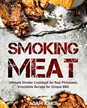 Smoking Meat: Ultimate Smoker Cookbook for Real Pitmasters, Irresistible Recipes for Unique BBQ: [Smoking Meat, Smoker Cookbook, Smoked Meat, Barbecue Cookbook, Smoker Guide, Smoking Meat Cookbook]