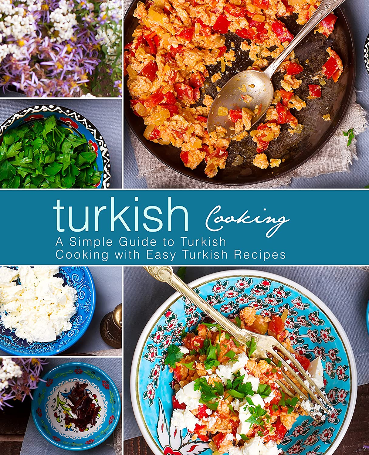 安定しましたコウモリおじさんTurkish Cooking: A Simple Guide to Turkish Cooking with Easy Turkish Recipes (2nd Edition) (English Edition)