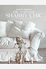 The World of Shabby Chic: Decor, Fabric & Furniture, Palette & Patina Hardcover