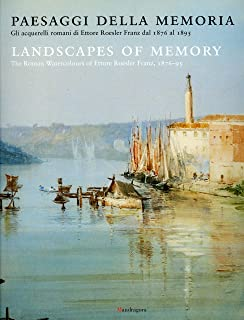 Landscapes of Memory: Ettore Roesler Franz: The Roman Watercolours of Ettore Roesler Franz, 1876-95 (English and Italian Edition)