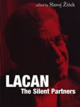 Lacan: The Silent Partners (Wo Es War Series)