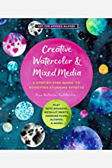 Creative Watercolor and Mixed Media: A Step-by-Step Guide to Achieving Stunning Effects--Play with Gouache, Metallic Paints, Masking Fluid, Alcohol, and More! (Art for Modern Makers) Kindle Edition