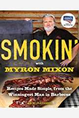 Smokin' with Myron Mixon: Backyard 'Cue Made Simple from the Winningest Man in Barbecue: Recipes Made Simple, from the Winningest Man in Barbecue: A Cookbook Winningest Man in Barbecue Kindle Edition