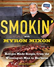 Smokin' with Myron Mixon: Backyard 'Cue Made Simple from the Winningest Man in Barbecue: Recipes Made Simple, from the Winningest Man in Barbecue: A Cookbook Winningest Man in Barbecue PDF