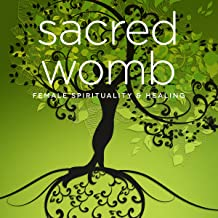 Sacred Womb: Goddess Teachings & Meditations for Healing, Confidence, Stress & Spirituality