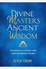 Divine Masters, Ancient Wisdom: Activations to Connect with Universal Spiritual Guides Kindle Edition