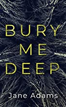 BURY ME DEEP an utterly gripping crime thriller with an epic twist (Detective Rozlyn Priest Book 1)