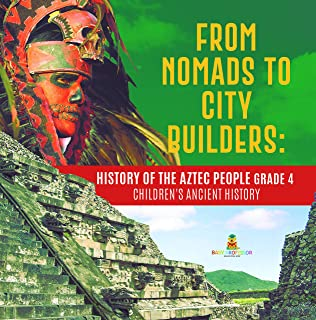 From Nomads to City Builders : History of the Aztec People Grade 4 | Children's Ancient History: History of the Aztec Peop...