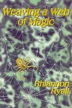Weaving a Web of Magic: A Potpourri of Rituals, Chants, Dances, Webs, Cords, Runes, Talismans, and Magical Information