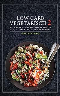 Low Carb Vegetarisch: MEHR KOHLENHYDRATARME REZEPTE FÜR DIE VEGETARISCHE ERNÄHRUNG (German Edition)