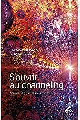 S'ouvrir au channeling: Comment se relier à son guide (Channels) Format Kindle