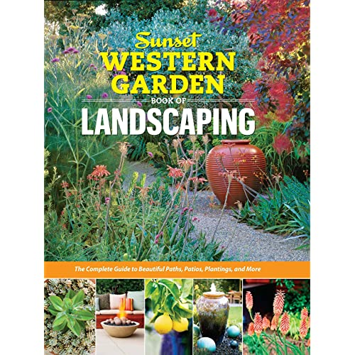 Sunset Western Garden Book of Landscaping: The Complete Guide to Beautiful Paths, Patios,