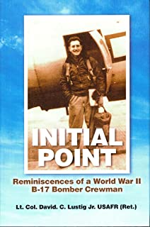 Initial Point - Reminiscences of a World War II B-17 Bomber Crewman