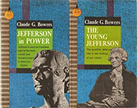 2 Volumes of Claude G. Bowers: 1) Jefferson in Power: The Death Struggle of The Federalists 2) The Young Jefferson: 1743-1789