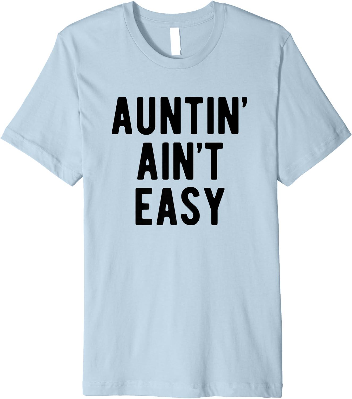 Auntin' Ain't Easy T Shirt Funny Sarcastic Aunt Birthday Tee