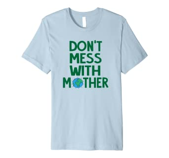 Dont Mess With Mother Earth Unity Recycle T-Shirt