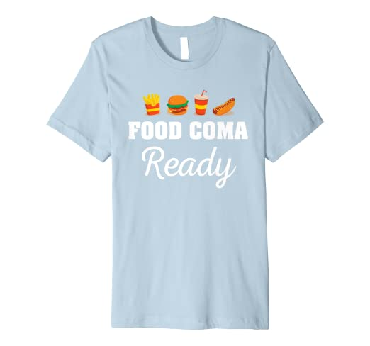 Amazon Com Food Coma Ready Shirt Funny Food Shirt Thanksgiving