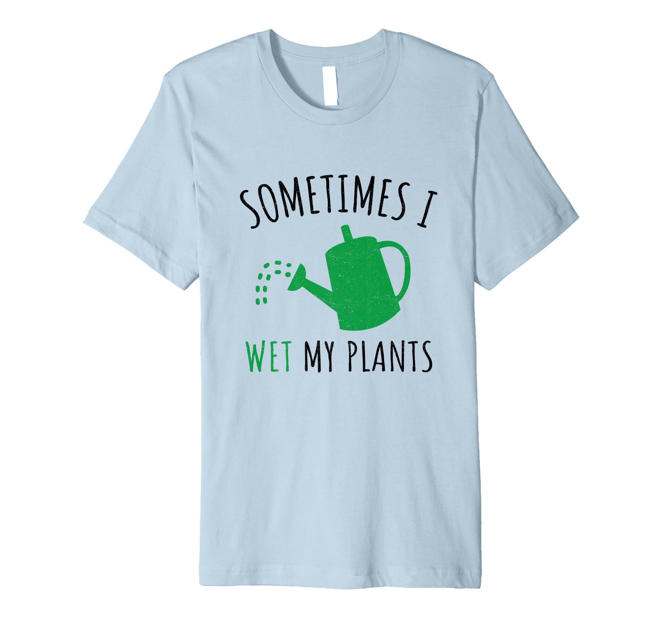 'Sometimes I Wet My Plant' Funny Gardening Gift Shirt-ANZ