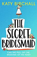 The Secret Bridesmaid: The best laugh-out-loud romantic comedy of 2021 (English Edition)