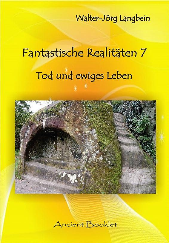 放牧する漏斗編集者Fantastische Realit?ten 7: Tod und ewiges Leben (German Edition)