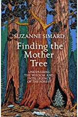 Finding the Mother Tree: Uncovering the Wisdom and Intelligence of the Forest Kindle Edition