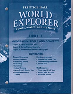 Prentice Hall, World Explorer: People, Places and Cultures, Unit 1: Chapters 1-3, Geography Tools and Concepts (includes chapter and section Tests and Quizzes, with ANSWERS)