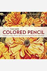 The New Colored Pencil: Create Luminous Works with Innovative Materials and Techniques Kindle Edition