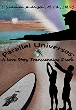 Parallel Universes: A Love Story Transcending Death (After Death Communications Book 1)