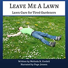 Leave Me a Lawn: Lawn Care for Tired Gardeners: Easy-Growing Gardening Series, Volume 7