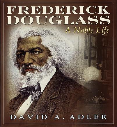 Frederick Douglass: A Noble Life