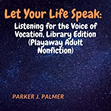Let Your Life Speak: Listening for the Voice of Vocation, Library Edition: Playaway Adult Nonfiction