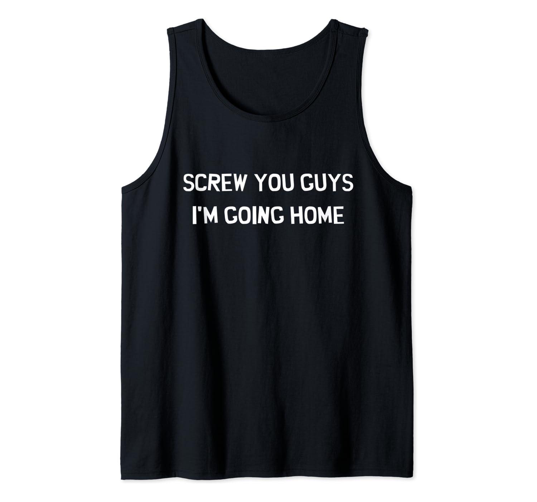Screw You Guys Im Going Home Tank Top