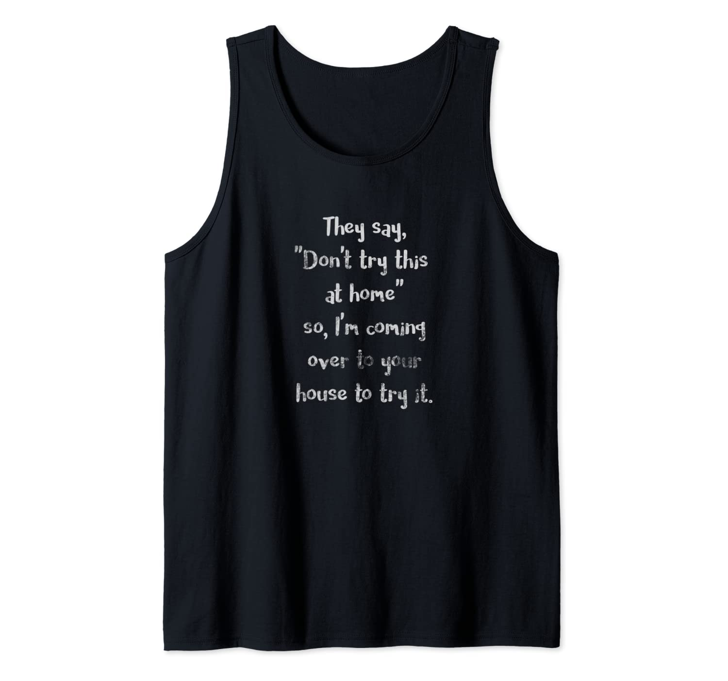They Say Don't Try This at Home Funny Sarcastic Light Tank Top