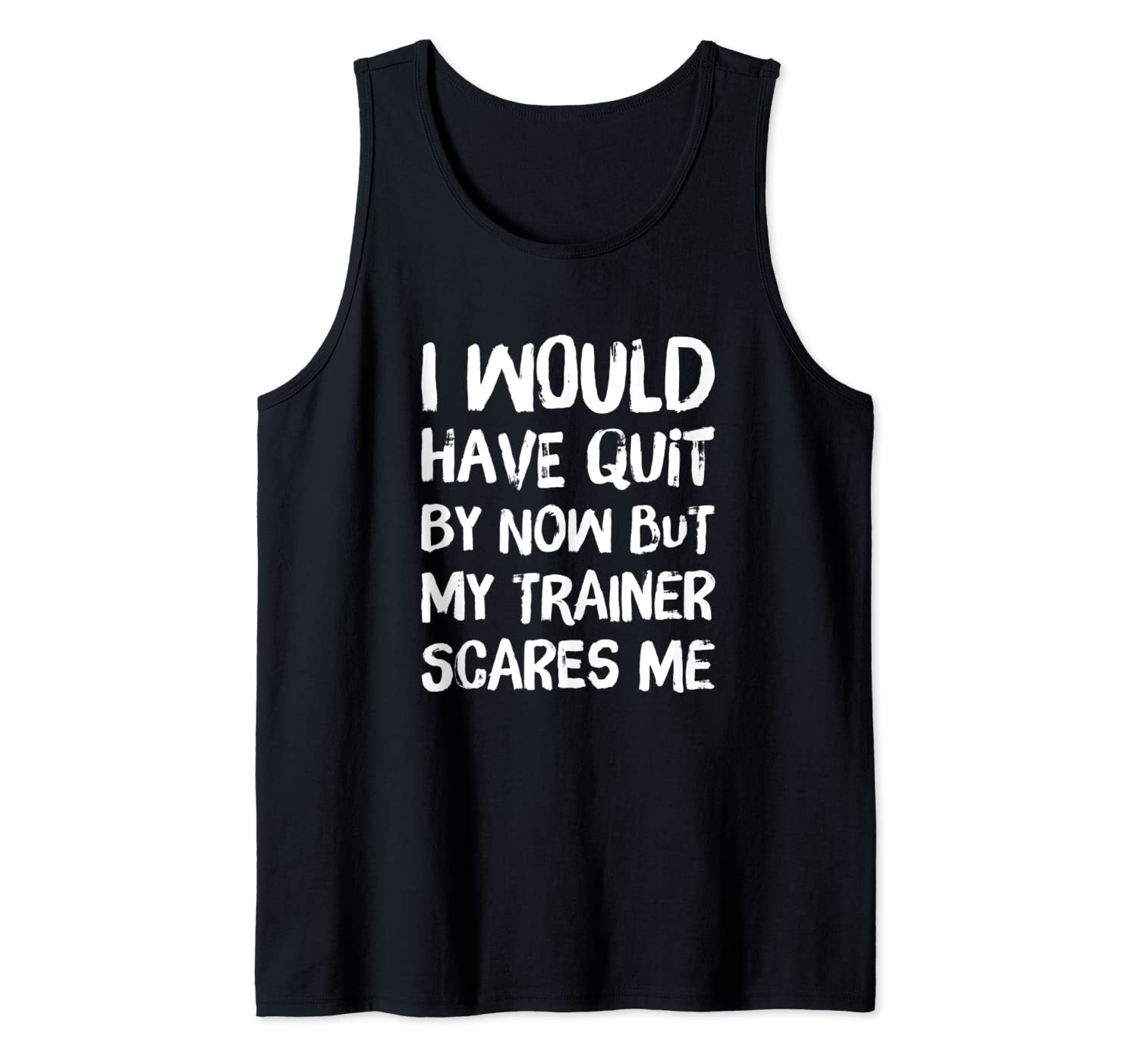 Would Have Quit But Trainer Scares Me Funny Workout Saying Tank Top