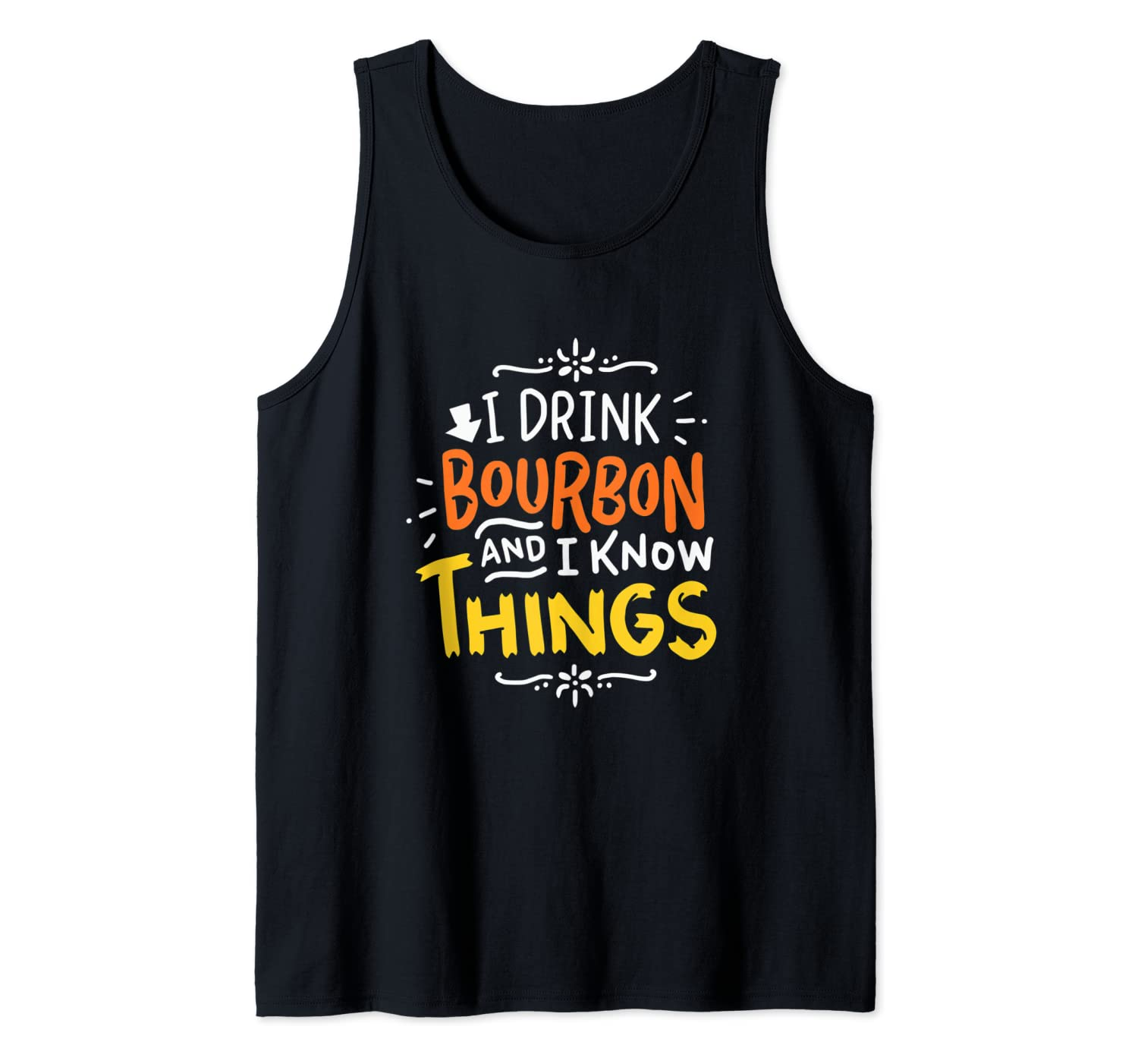 I Drink Bourbon And I Know Things | Bourbon Whiskey Tank Top