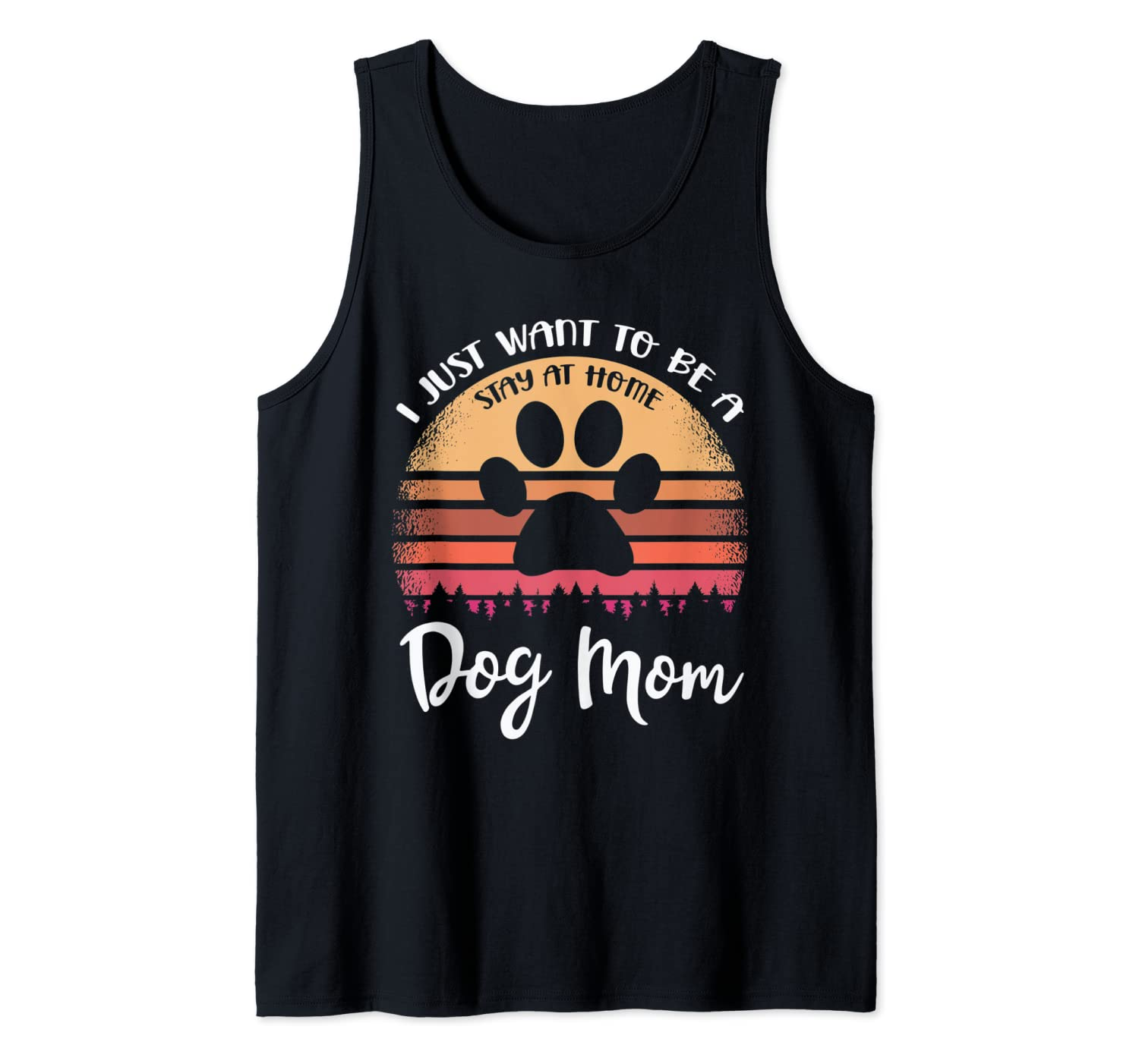 I Just Want To Be A Stay At Home Dog Mom Tank Top