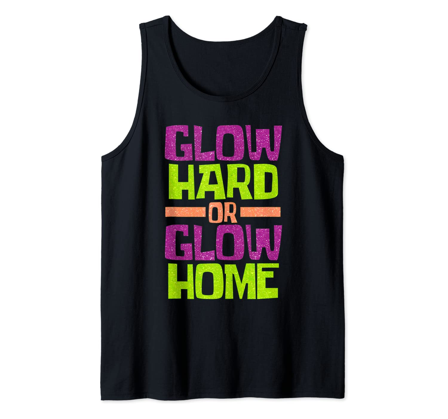 Glow Hard Or Glow Home Design for a Glow Party Lovers Tank Top